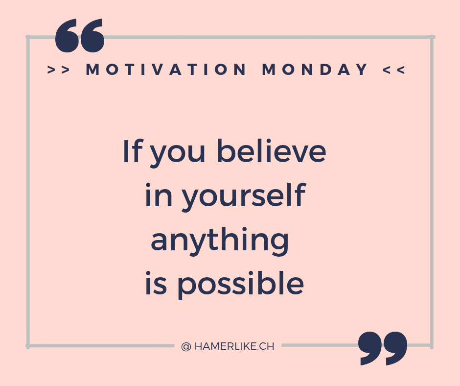 Positive denken - Motivation Monday - If you believe in yourself