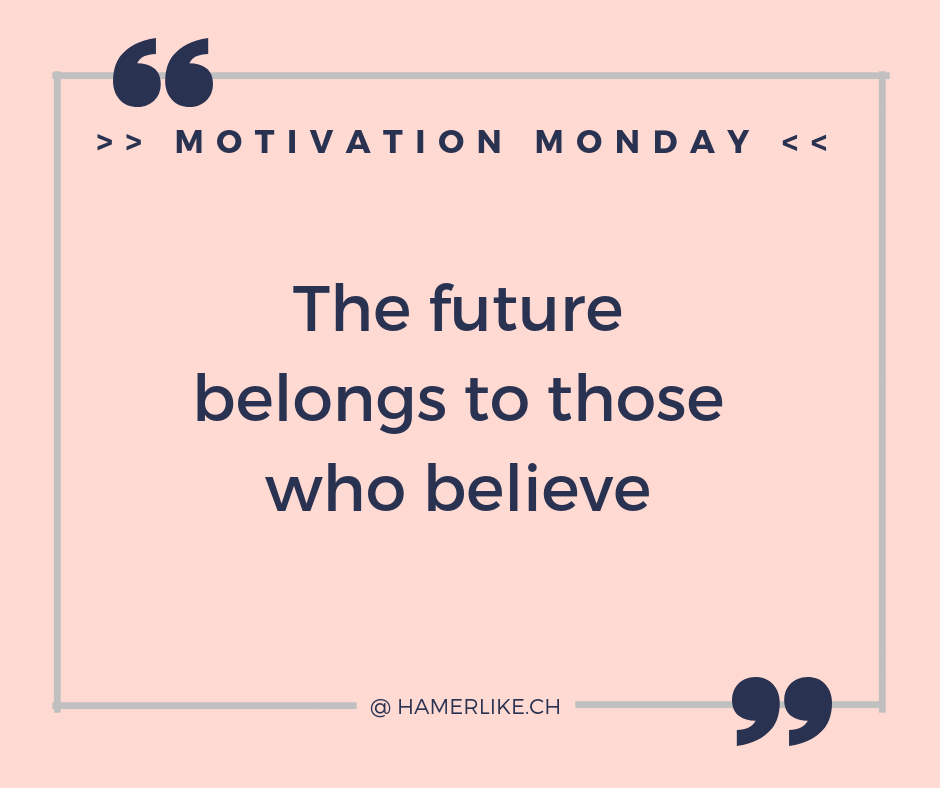 Positiv denken - Motivation Monday - The future belongs to those who belive