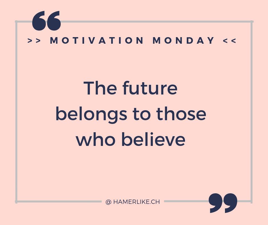 Positiv denken - Motivation Monday - The future belongs to those who belive