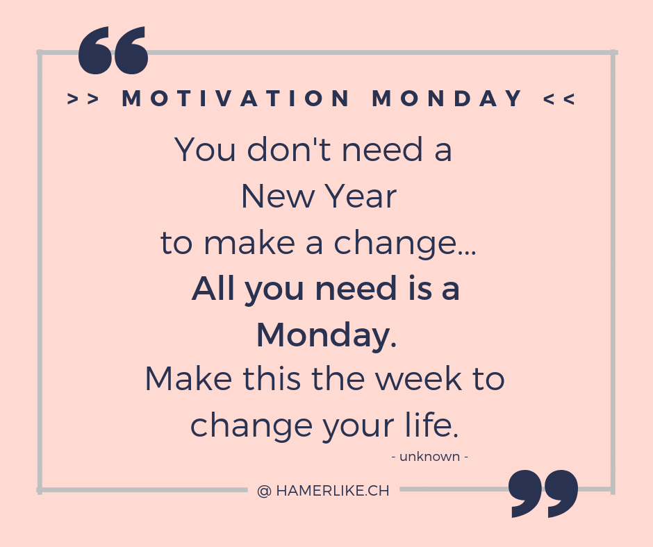 Positiv denken - Motivation Monday - You don't need a New Year to make a change