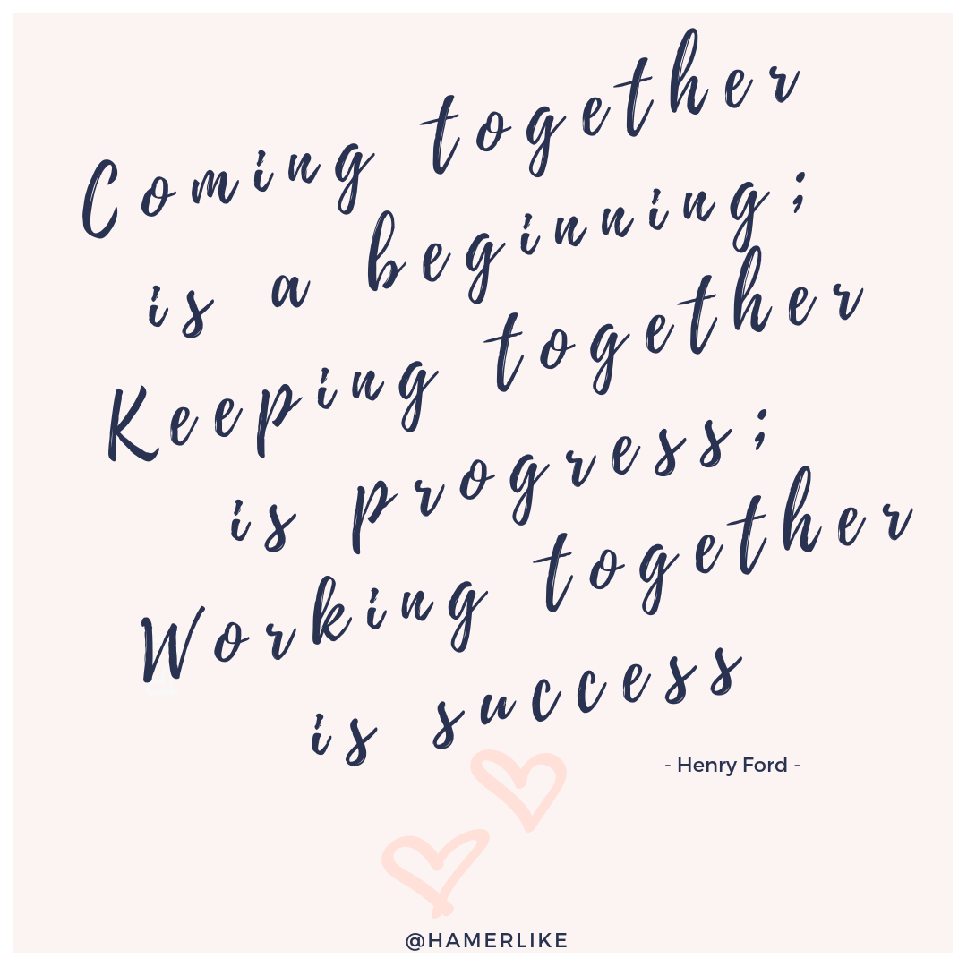 Quote: Coming together is abeginning; Keeping together is progress; Working together is success