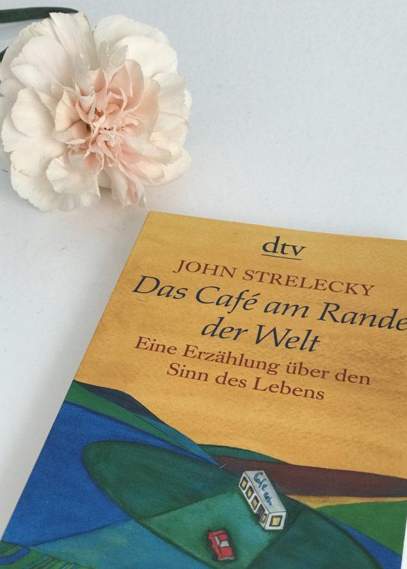 Das Café am Rande der Welt von John Strelecky: Eine Erzählung über den Sinn des Lebens