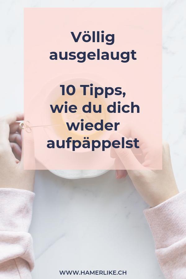 Ausgelaugt_10 Tipps wie du dich wieder aufpäppelst